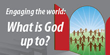 Engaging the World: What is God up to?